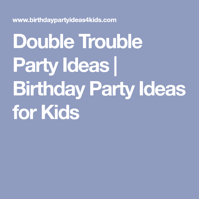 double trouble party ideas birthday