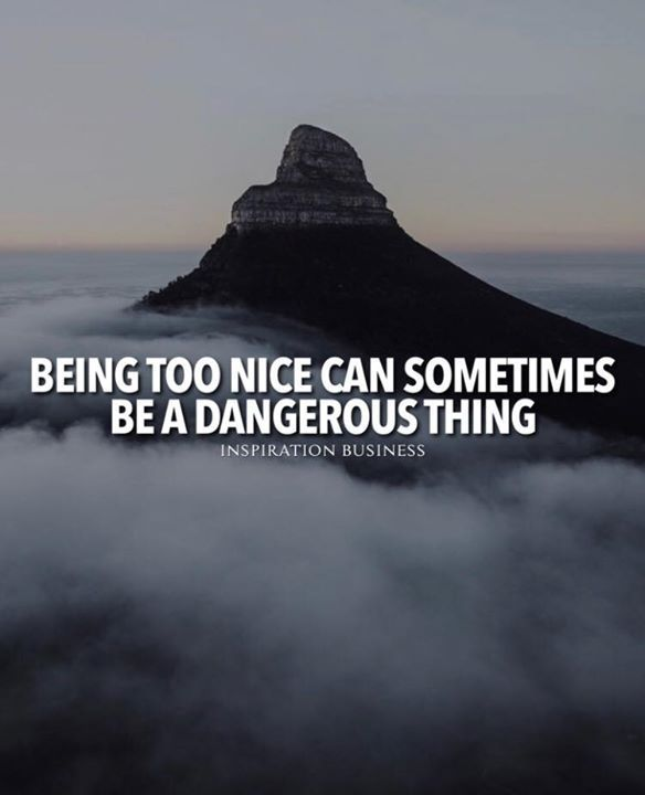 Positive Quotes : Being Too Nice Can Sometimes Be A