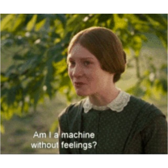 Jane Eyre: Am I a machine with out feelings? Do you think