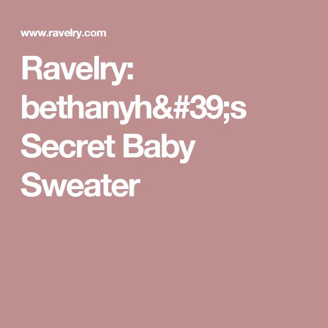Ravelry: bethanyh's Secret Baby Sweater