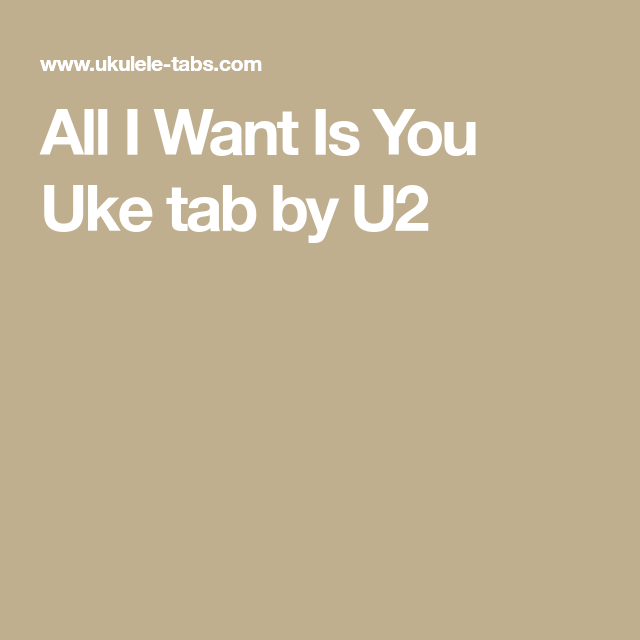 All I Want Is You Uke tab by U2 | Uke-lotta-lele | Pinterest | U2 ...