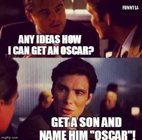 An Oscar For Leonardo Dicaprio Imgflip Good Jokes Just For Laughs Jokes