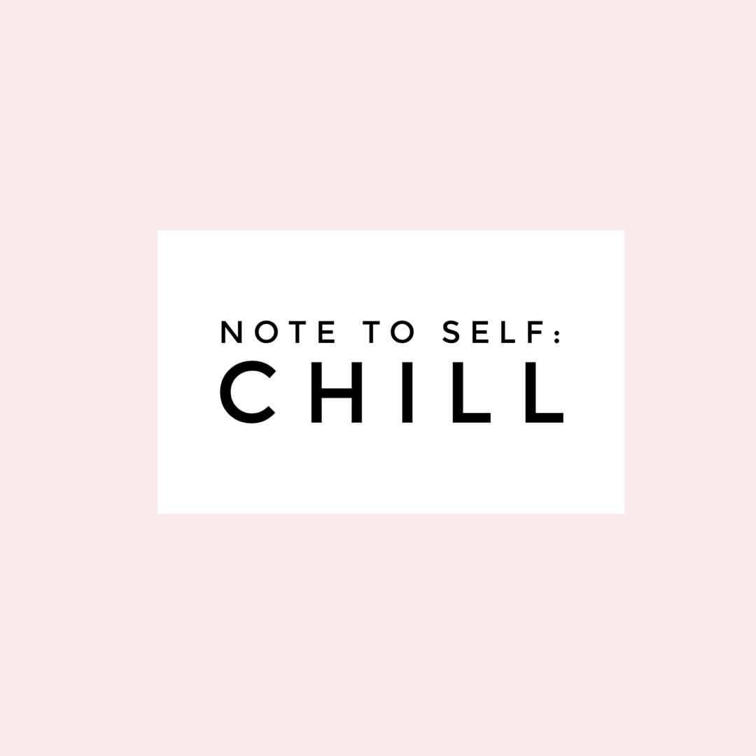 Note to self: CHILL  Chill quotes, Note to self quotes, Outing quotes