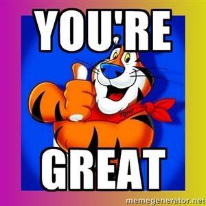 You Re Great Tony The Tiger Happy Birthday Tony Ginger Humor Relatable