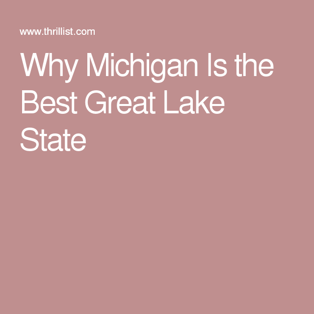 Why Michigan Is the Best Great Lake State
