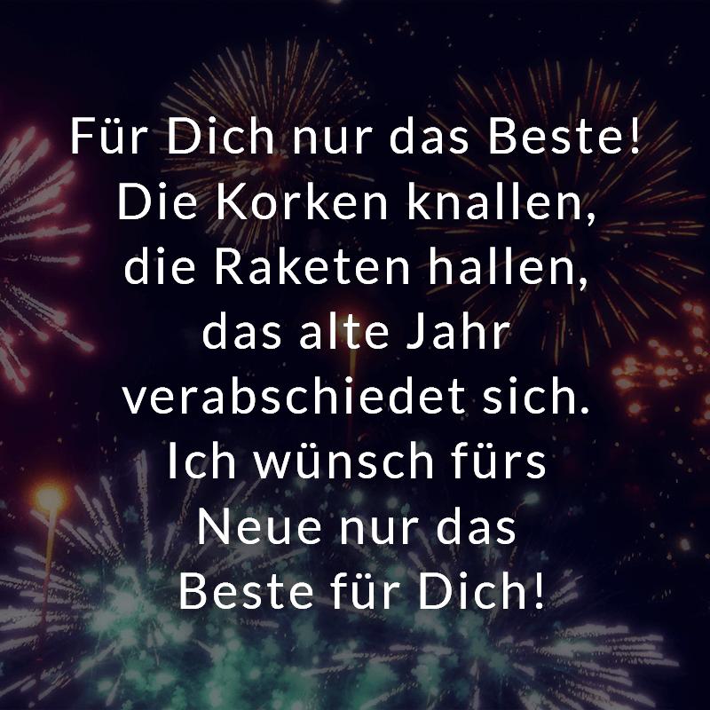 Fur Dich Nur Das Beste Die Korken Knallen Die Raketen Hallen Das Alte Jahr Verabschiedet Sich Ich Wunsch Fu Silvester Spruche Korken Neujahrswunsche Zitate