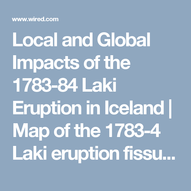 Local and Global Impacts of the 1783-84 Laki Eruption in Iceland ...