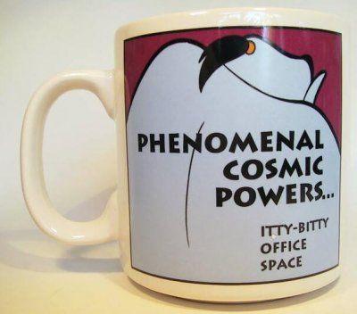 Phenomenal Cosmic Powers...itty bitty office space.