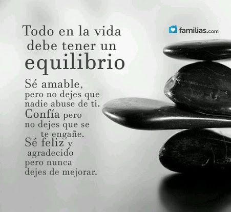 Todo en la vida debe tener equilibrio (dar y recibir)