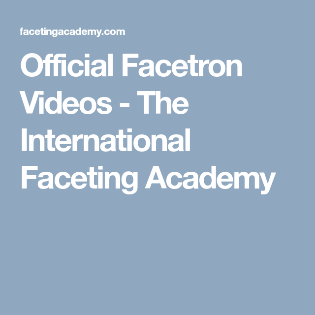 Official Facetron Videos - The International Faceting