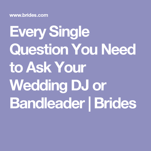 Every Single Question You Need To Ask Your Wedding Dj Or Bandleader