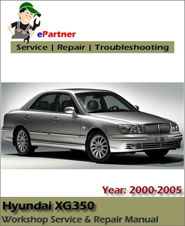 download hyundai xg250 xg300 xg350 service repair manual 2000 2005 rh pinterest com Hyundai XG300 Parts Hyundai XG300 Recalls