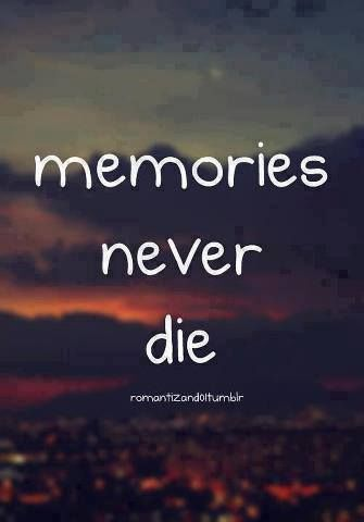 Memories Never Die Inspirational Quotes Quotes Life Quotes