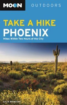 My book on Amazon.com: Moon Take a Hike Phoenix: Hikes within Two Hours of the City (Moon Outdoors) (9781612385303): Lilia Menconi: Books