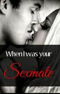 When I was your Sexmate - Chapter 4 Step Two | wattpad