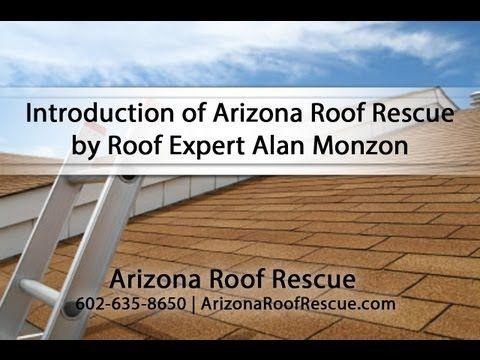 Introduction Of Arizona Roof Rescue By Roof Expert Alan Monzon Youtube Roof Arizona Rescue