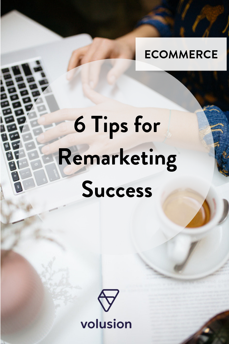 6 Tips for Remarketing Success Insights Blog