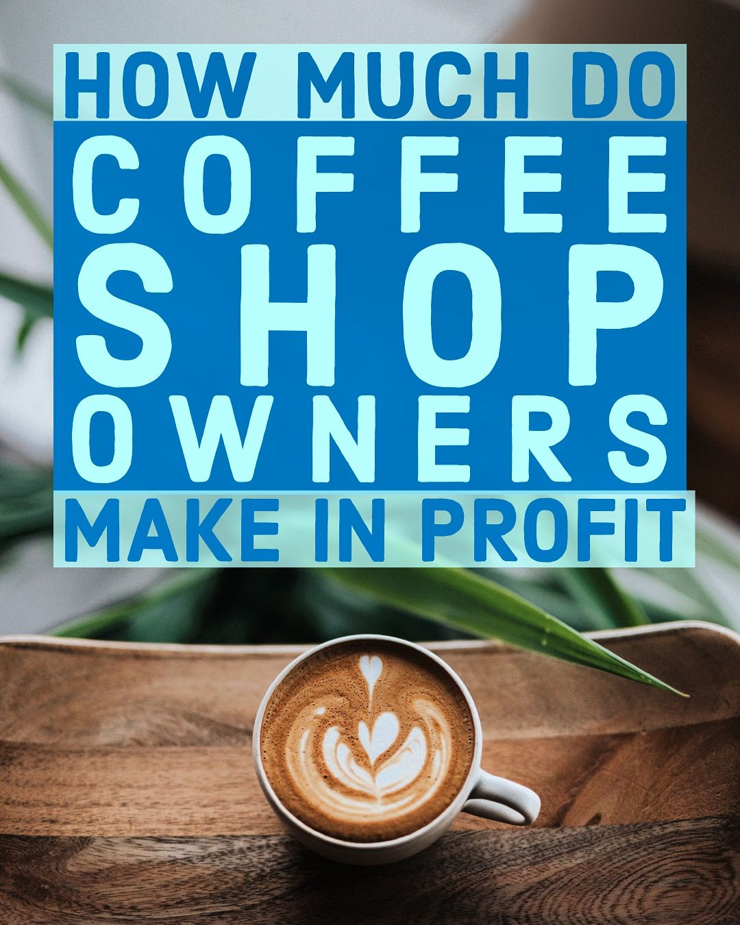 How Much Do Coffee Shop Owners Make Coffee shop business