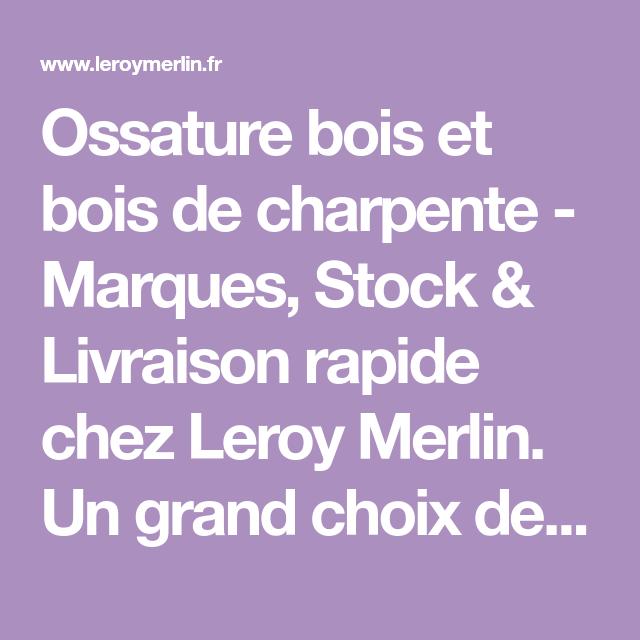 Ossature Bois Et Bois De Charpente Marques Stock Livraison Rapide Chez Leroy Merlin Un Grand Choix De En 2020 Ossature Bois Charpente Bois Abri Bois De Chauffage