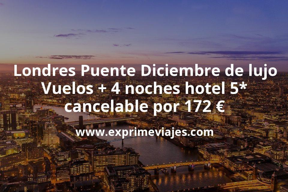 Londres Puente Diciembre De Lujo Vuelos 4 Noches Hotel 5 Cancelable Por 172 Euros Ofertas De Viajes Vuelos Ofertas De Vuelos