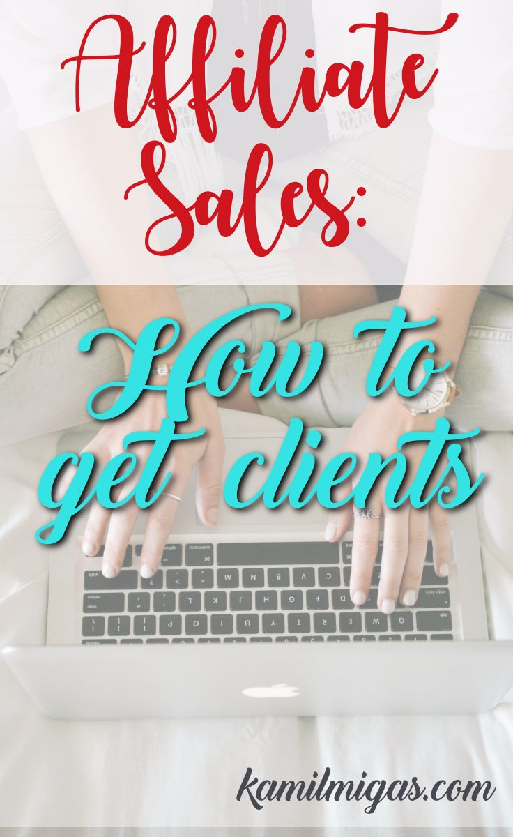 Affiliate Sales How To Get Clients  Business Management And