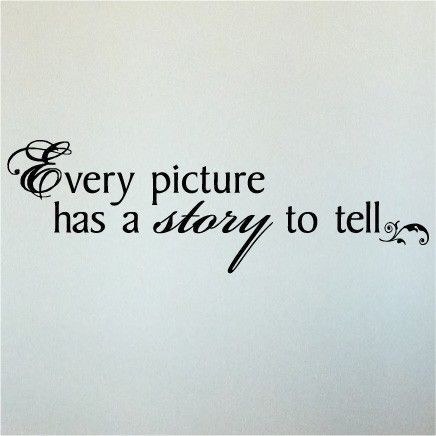 Every Picture Had A Story To Tell Wisdom In Words Quotes About