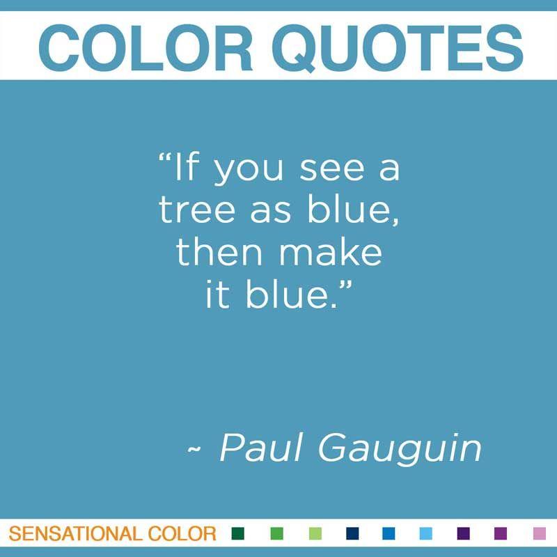 Quote Of Color By Paul Gauguin Sensational Color Color Quotes Creativity Quotes Artist Quotes