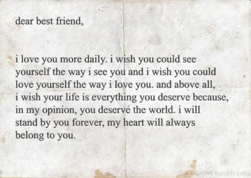 Dear Best Friend I Love You More Daily I Wish You Could See Dear Best Friend Friends Quotes Best Friend Quotes