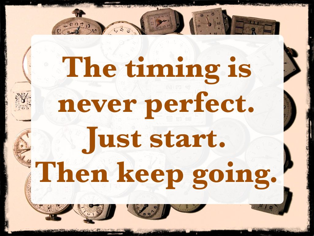 Timing Is Never Perfect When An Opportunity Arises Because It Brings