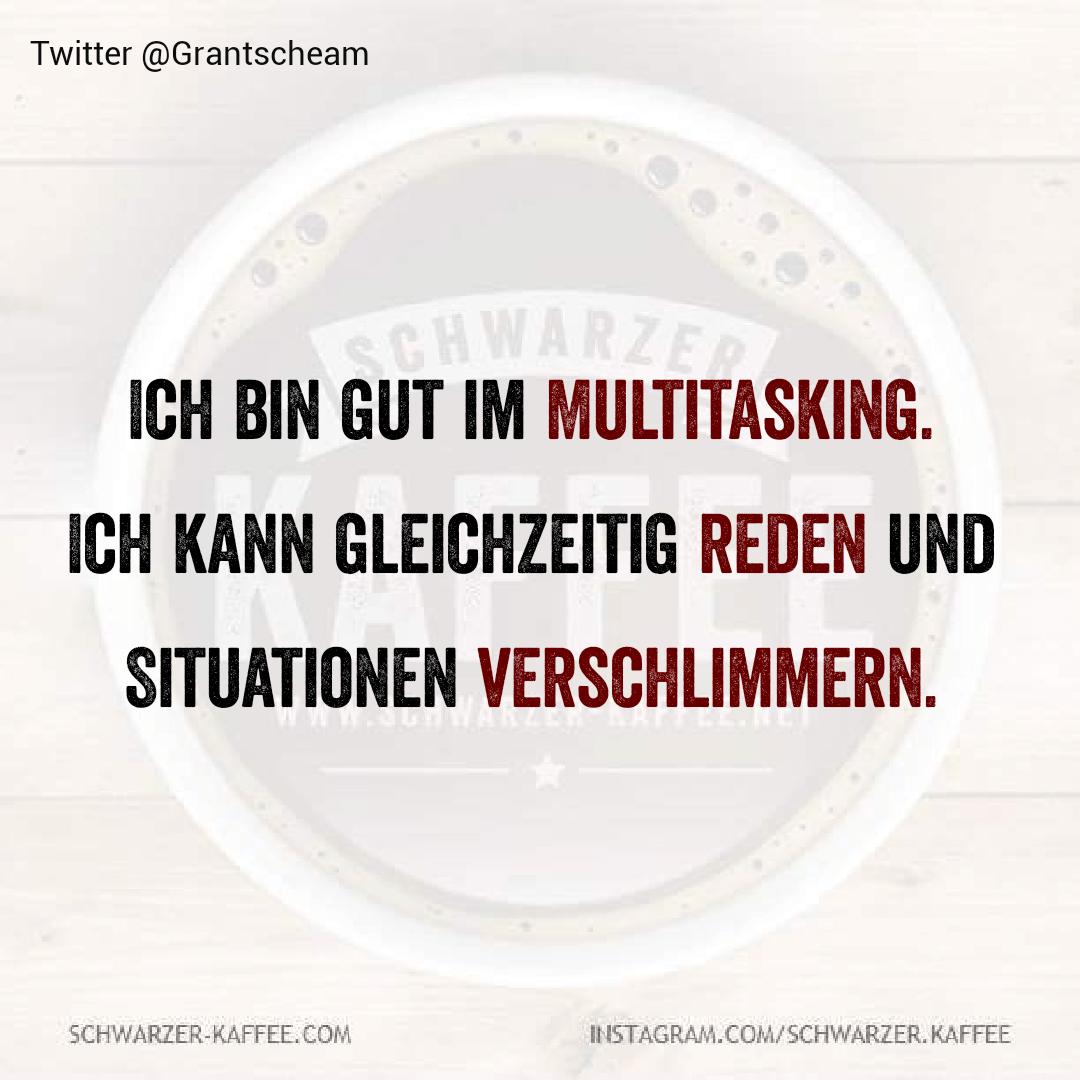 Ich bin gut im Multitasking. Ich kann gleichzeitig reden und Situationen verschlimmern. Der Beitrag MULTITASKING erschien zuerst auf SCHWARZER-KAFFEE.