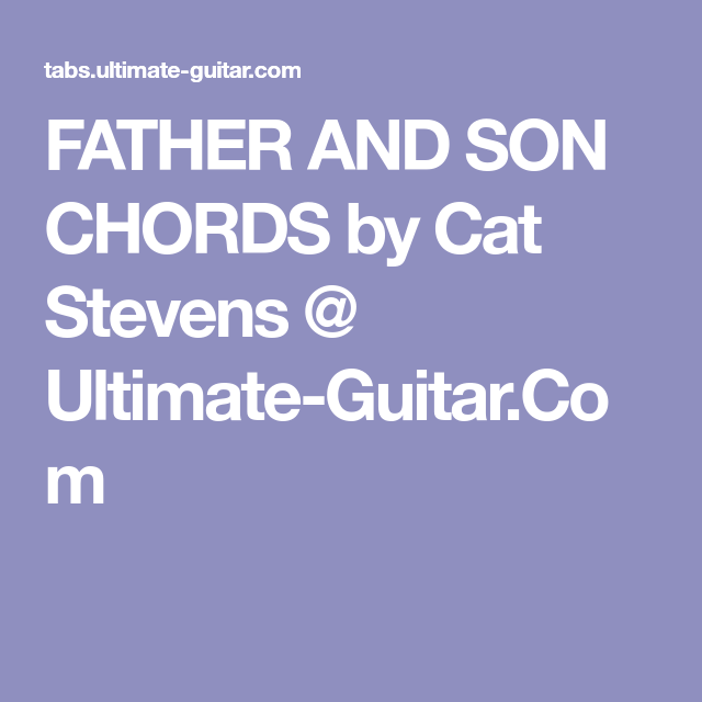 Father And Son Chords By Cat Stevens Ultimate Guitar Tabs