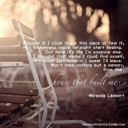 Miranda Lambert The House That Built Me This Song Touched My