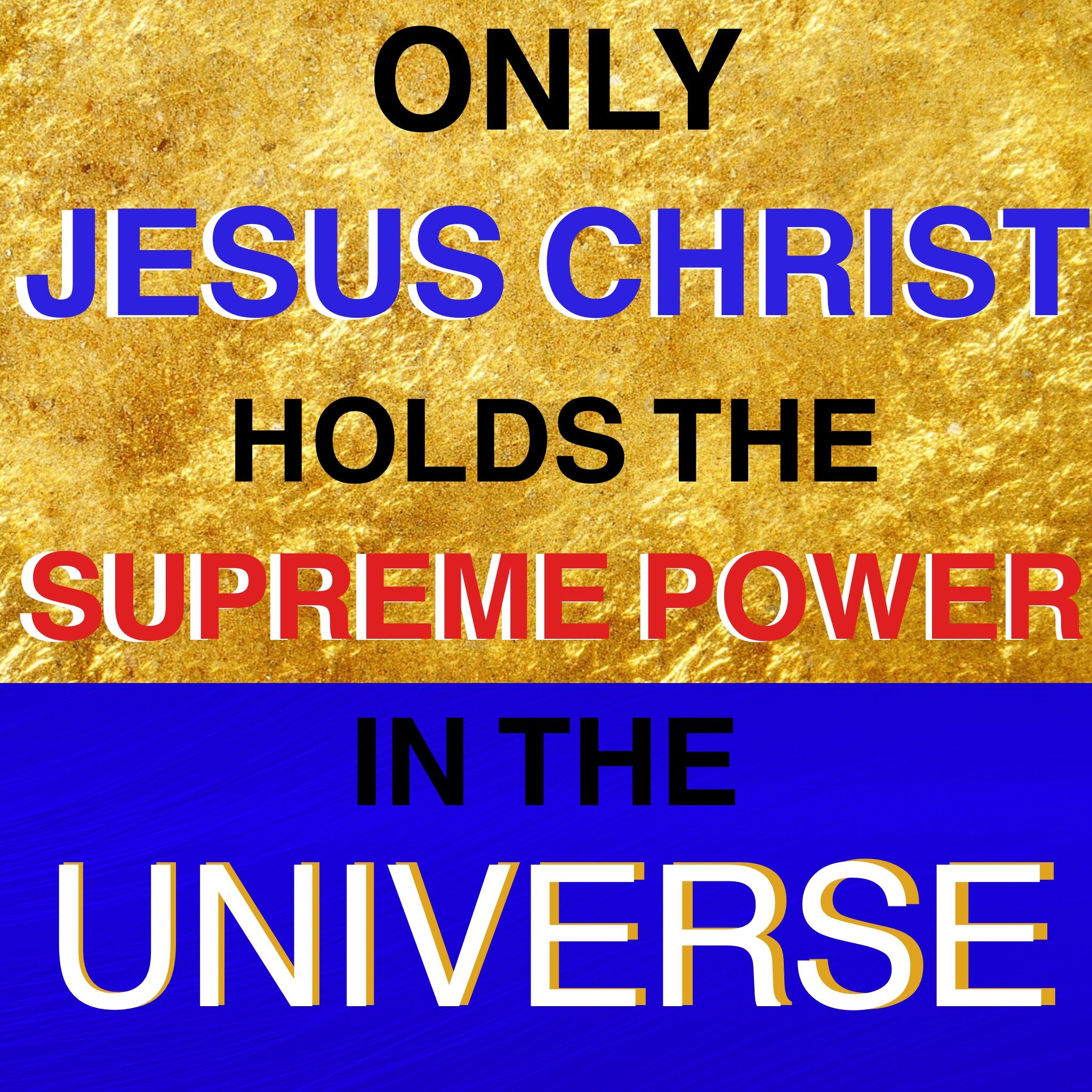 Only Jesus Christ Holds The Supreme Power In The Universe