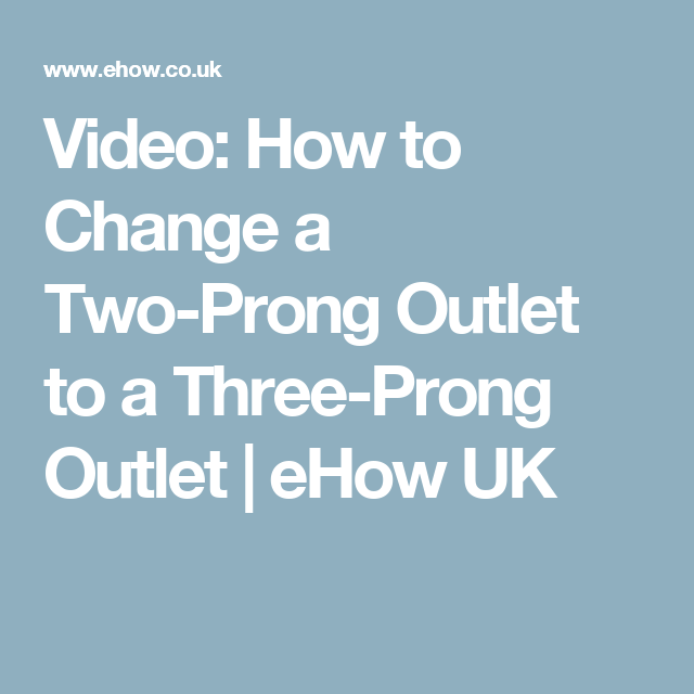 Video: How to Change a Two-Prong Outlet to a Three-Prong Outlet ...