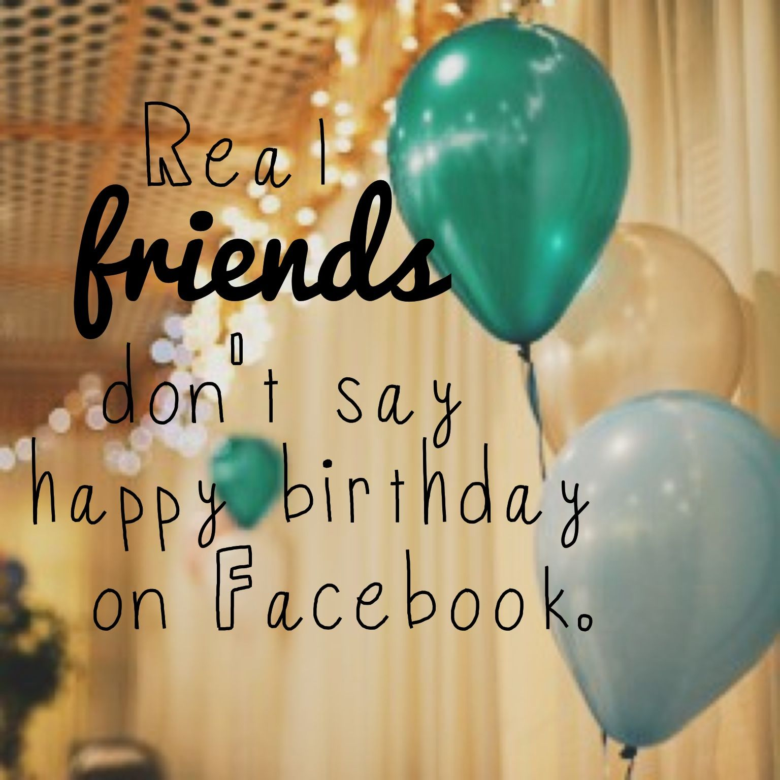 Real friends don't say happy birthday on Facebook