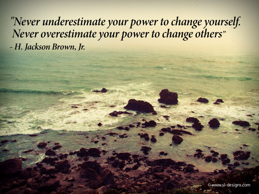 Quotes About Change Never Underestimate You Power To Change Yourselfnever