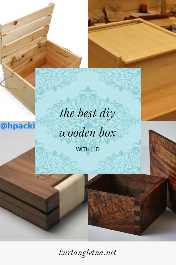 The Best Diy Wooden Box With Lid Wooden Box With Lid Wooden Box Diy Wooden Boxes