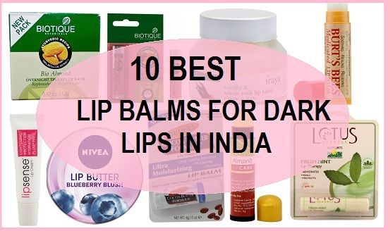 10 Top Best Lip Balms For Dark Lips In India With Prices Reviews