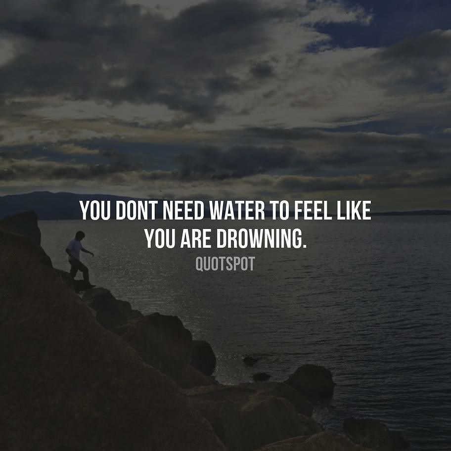 'You don't need water to feel like you're drowning.' #quotes #love #words