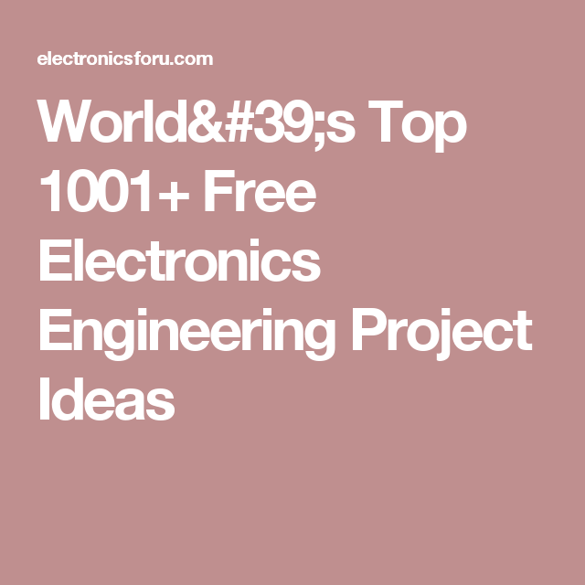 World\'s Top 1001+ Free Electronics Engineering Project Ideas ...