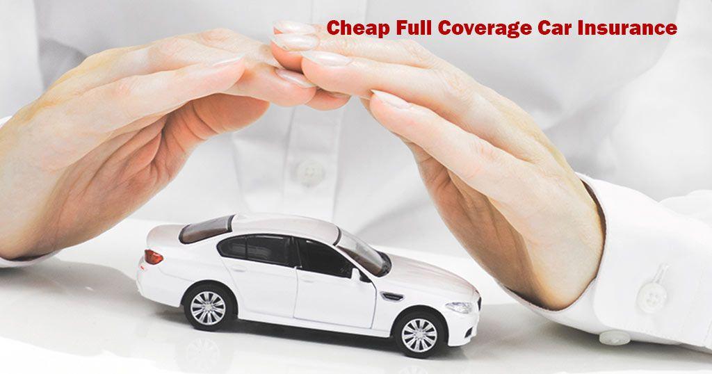 Cheap Full Coverage Car Insurance Full Coverage Best Insurance