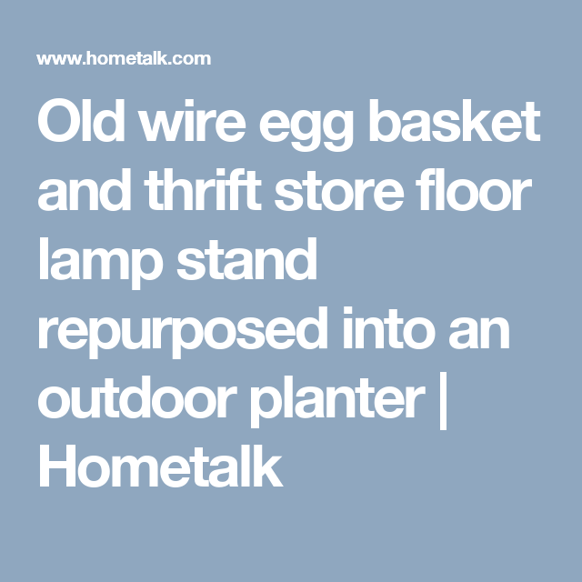 Old wire egg basket and thrift store floor lamp stand repurposed ...