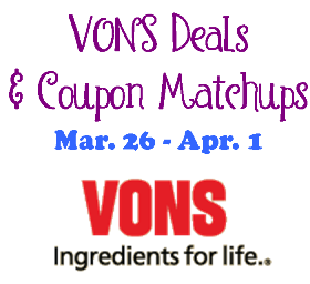 Vons 3/26 - 4/1 Deals & Coupon Matchups