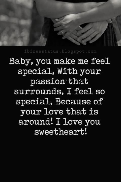 Love Messages Baby You Make Me Feel Special With Your Passion That Surrounds I Feel So Special Because Love Messages Best Love Quotes Soulmate Love Quotes