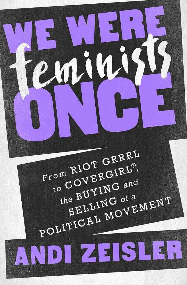 Feminism has sold out, or so argues Andi Zeisler, the founding editor and…