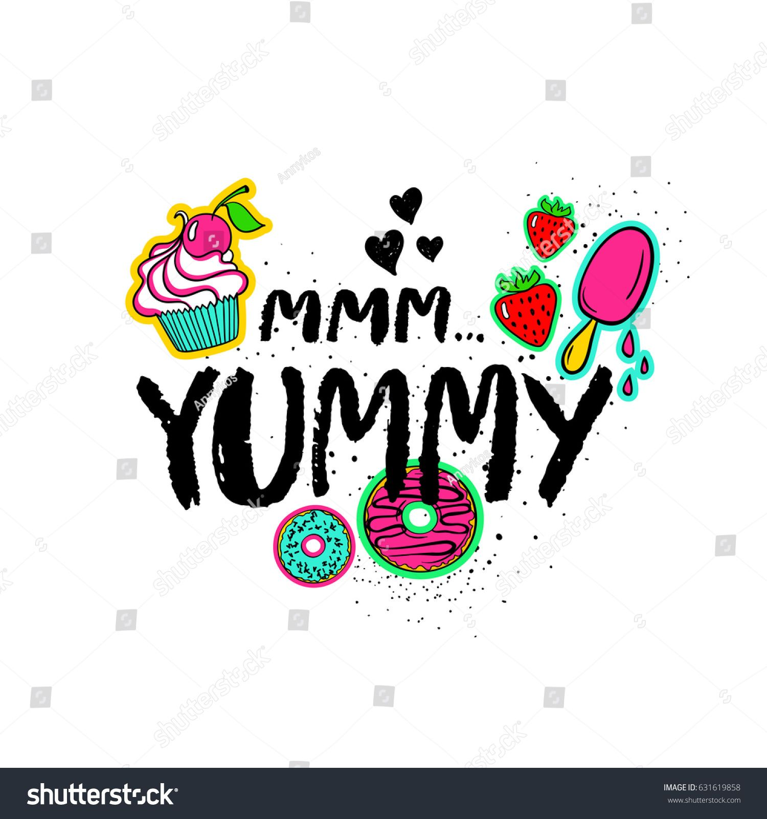 Mmm Yummy Phrase Saying With Sweets Cartoon Comic Stickers Isolated On A White Background Hand Drawn Hand Drawn Lettering Ink Lettering How To Draw Hands