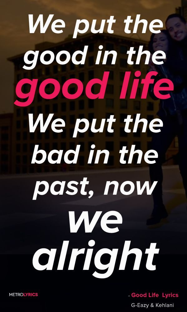 G-Eazy Kehlani - Good Life Lyrics and QuotesWe put the good in the ...