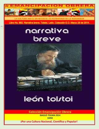 Libro no 682 narrativa breve tolstoi, león colección e o marzo 29 de 2014  Narrativa breve. Tolstoi, León. Biblioteca Emancipación Obrera. Guillermo Molina Miranda.