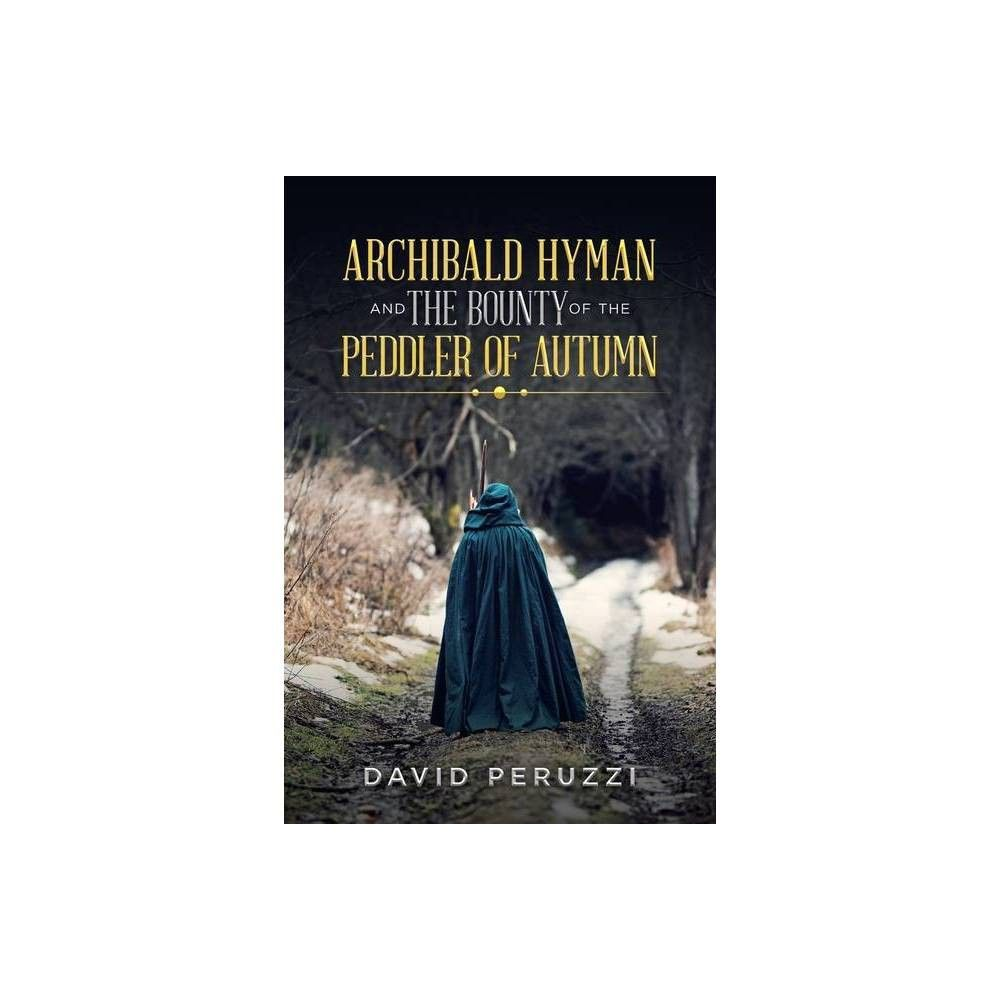 Archibald Hyman and the Bounty of the Peddler of Autumn - by David Peruzzi (Paperback)