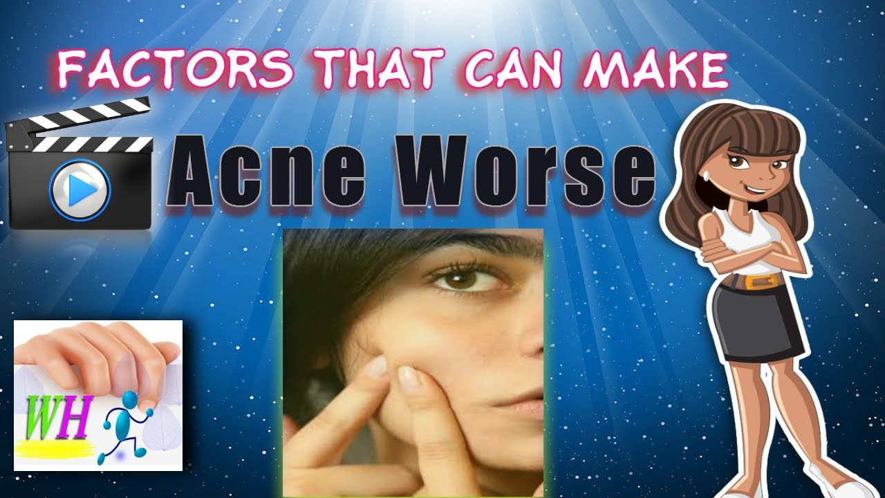 Factors that can make acne worsehow to prevent acne